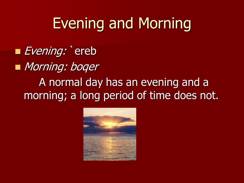 Evening and Morning Evening: `ereb Morning: boqer