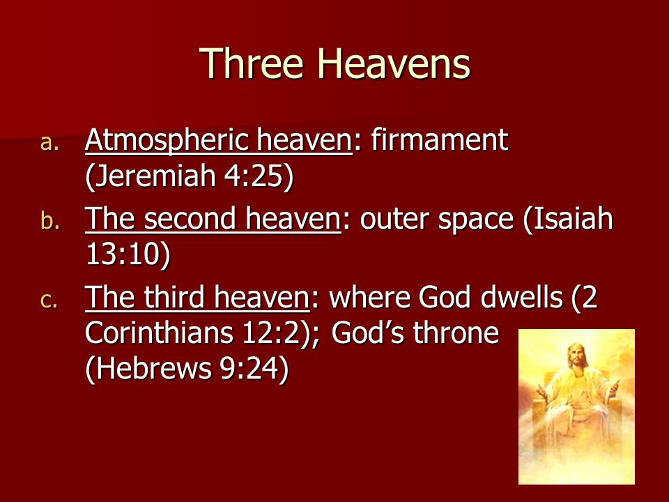 Three Heavens Atmospheric heaven: firmament (Jeremiah 4:25)