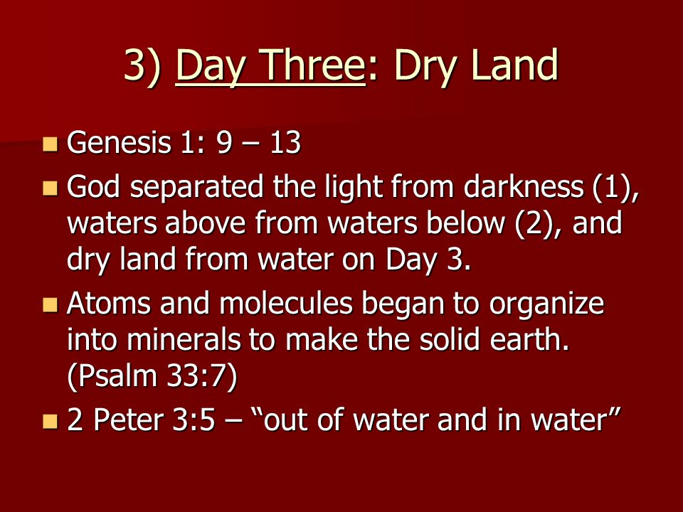3) Day Three: Dry Land Genesis 1: 9 – 13