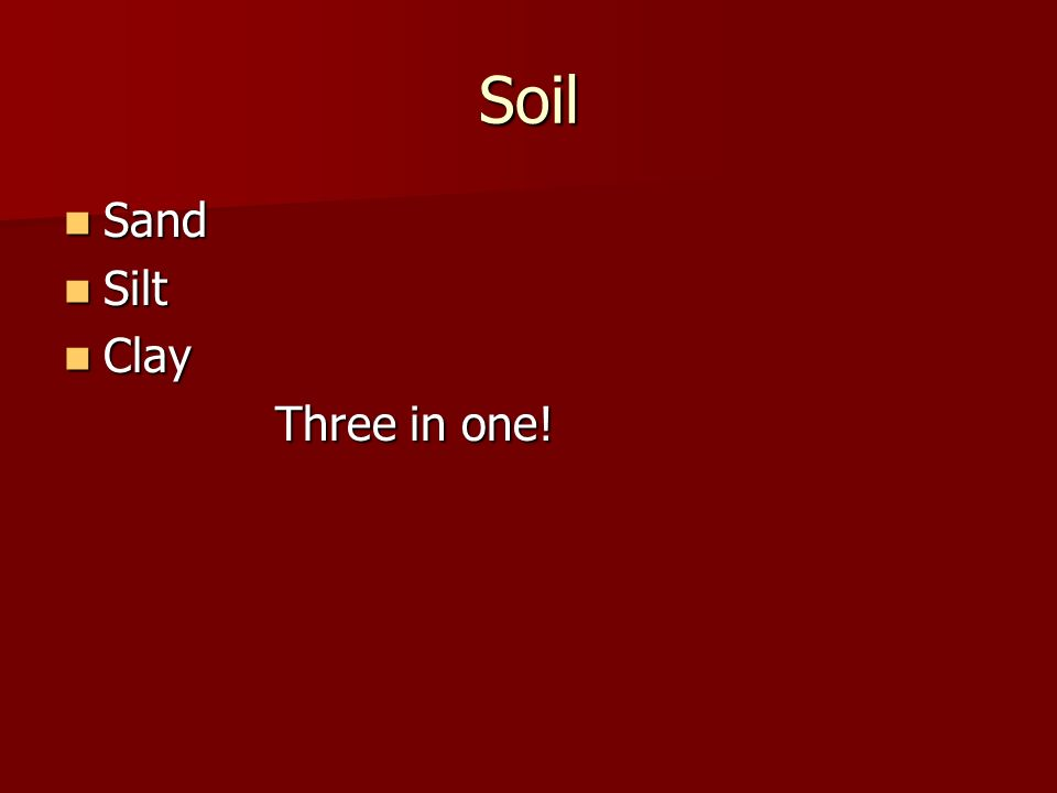Soil Sand Silt Clay Three in one!