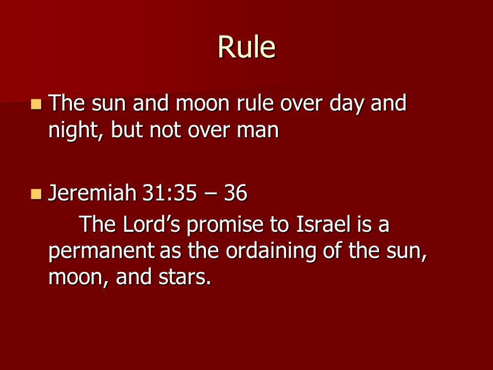 Rule The sun and moon rule over day and night, but not over man