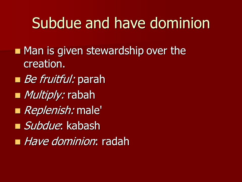 Subdue and have dominion