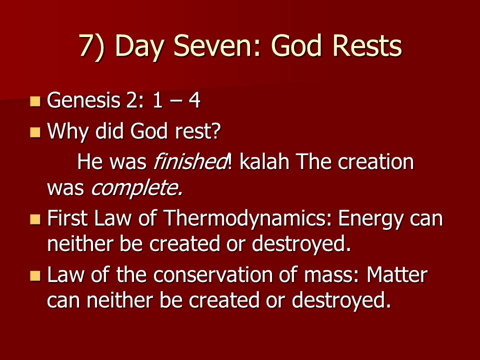 7) Day Seven: God Rests Genesis 2: 1 – 4 Why did God rest