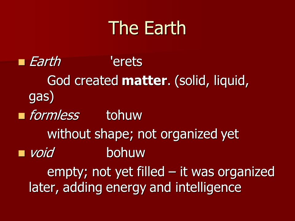 The Earth Earth erets God created matter. (solid, liquid, gas)
