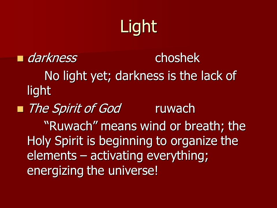 Light darkness choshek No light yet; darkness is the lack of light