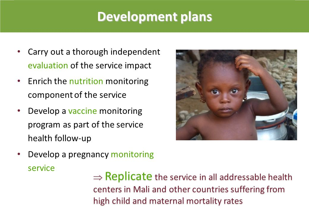 Development plans Carry out a thorough independent evaluation of the service impact. Enrich the nutrition monitoring component of the service.