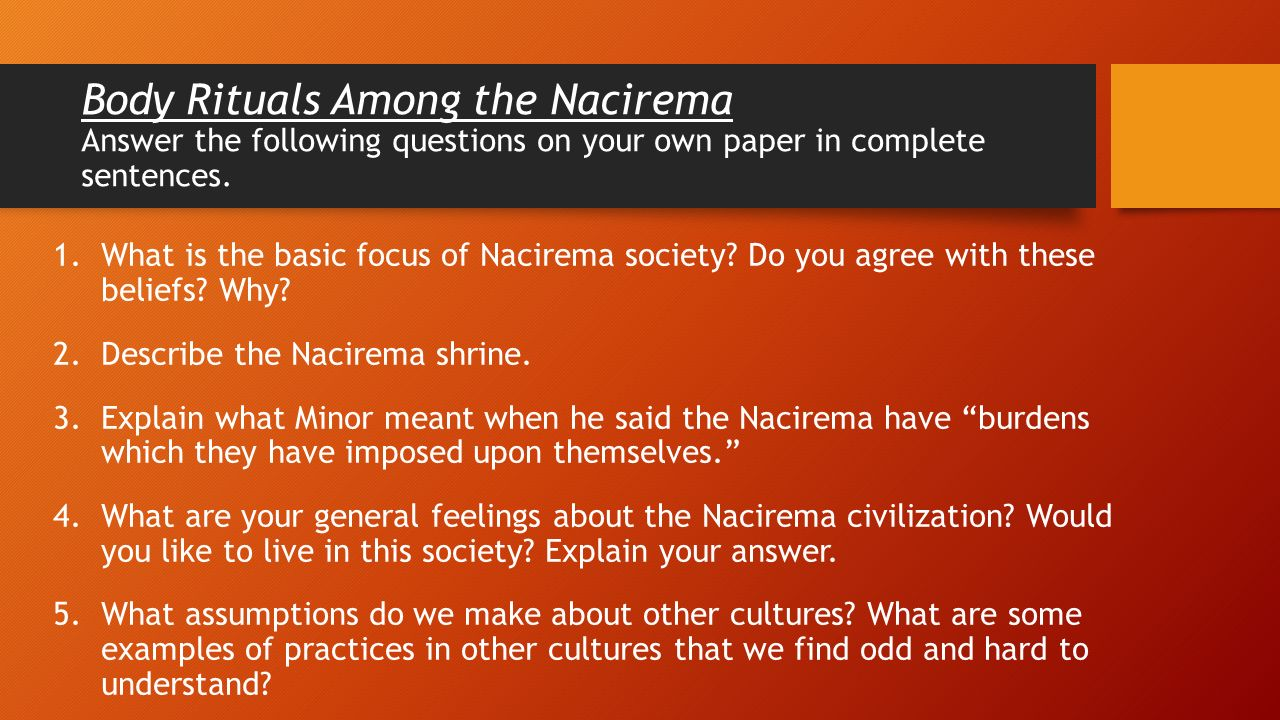 "body ritual among the nacirema thesis statement The ""body ritual among the nacirema"" article shows many different examples of culture, cultural relativism, ethnocentrism, and qualitative research methodology the sociological concept of culture is shown in nearly every paragraph of this article."