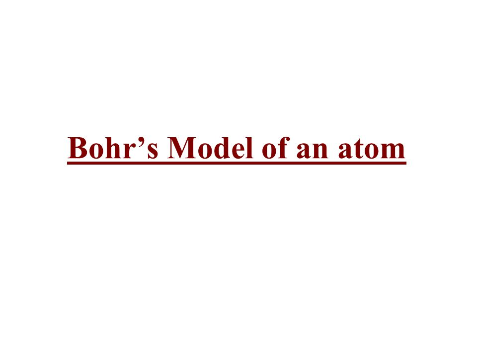 bohr s model of atom It certainly didn't work too well on the ground state of the h atom (an s-state with zero angular momentum) bohr was sort of like faraday — he liked models that.