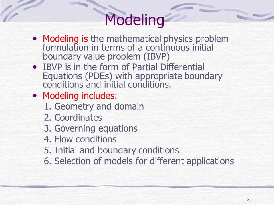 Modeling Modeling is the mathematical physics problem formulation in terms of a continuous initial boundary value problem (IBVP)