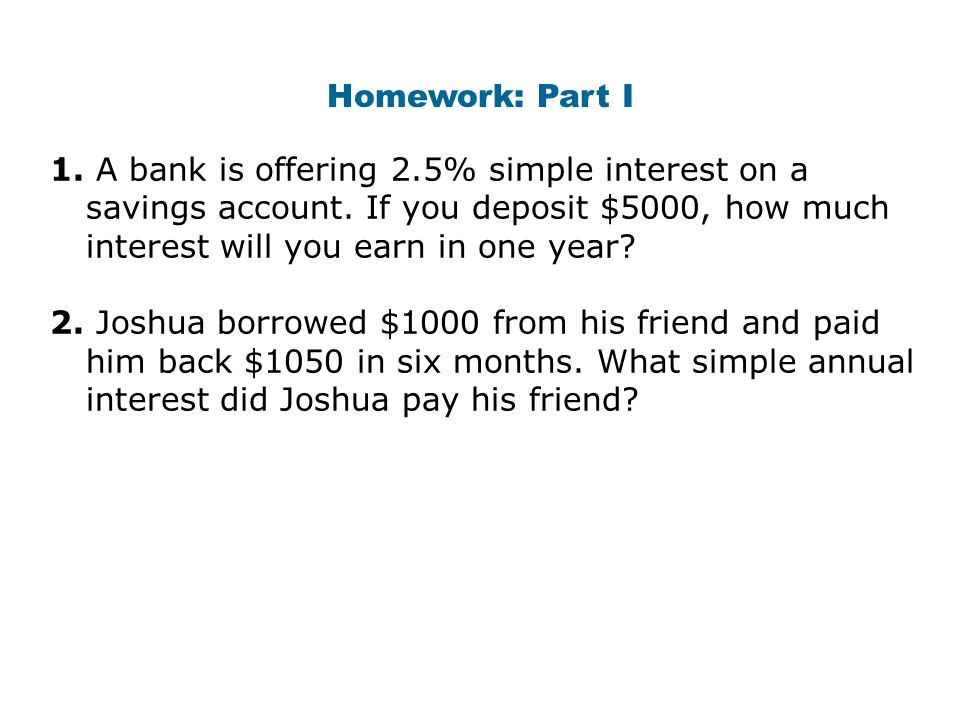 How Much Interest Will I Pay >> Homework Part I 1 A Bank Is Offering 2 5 Simple Interest