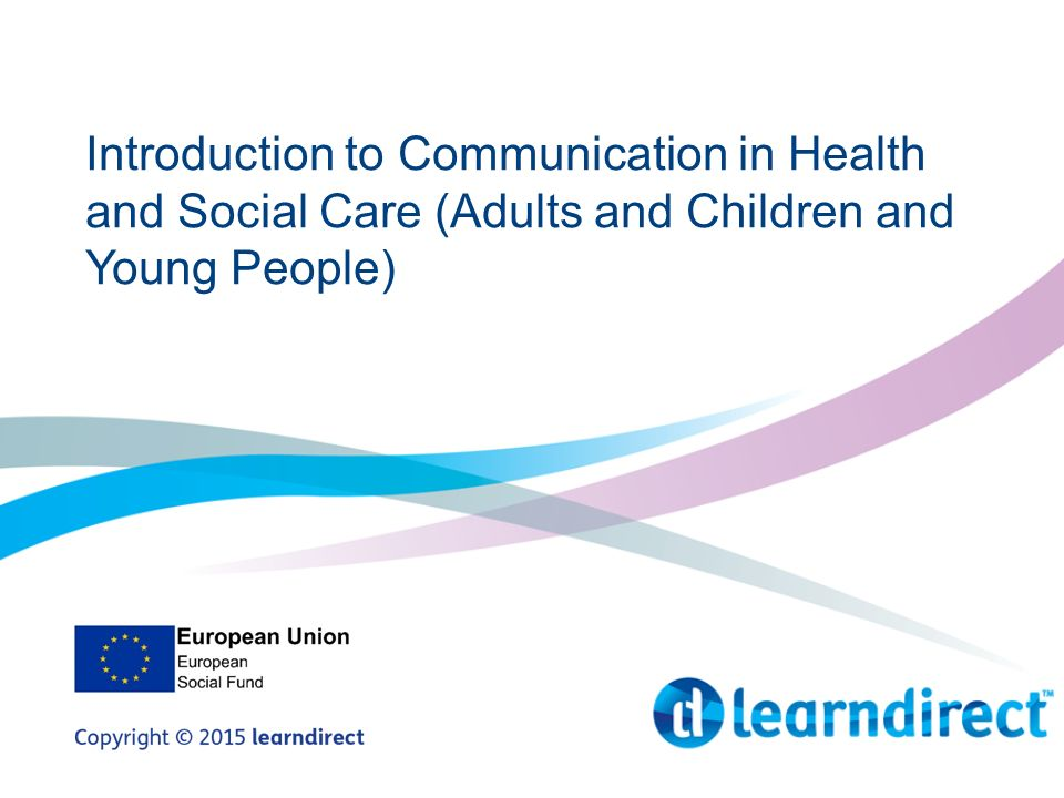 introduction to communication in health social Introduction to communication in health, social care or children's and you people's settings 1) understand why communication is important in the work setting 1:1: identify different reasons.