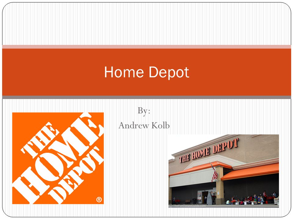 Home depot by andrew kolb title page ppt download 1 home depot by andrew kolb title page malvernweather Choice Image