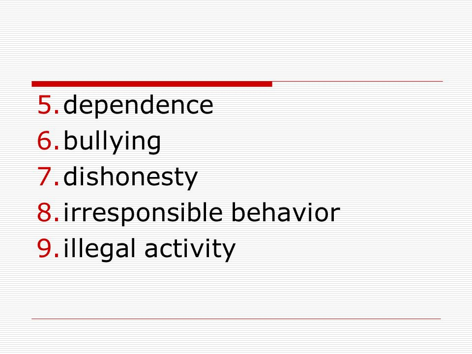 dependence bullying dishonesty irresponsible behavior illegal activity