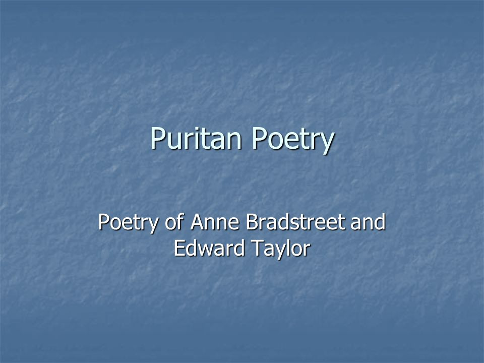 puritan poetry John milton, anne bradstreet, cotton mather and william bradford were famous puritan writers john milton was a 17th-century poet most known for the epic work paradise lost he also published pamphlets to promote his controversial political views, including the belief that the church of england.
