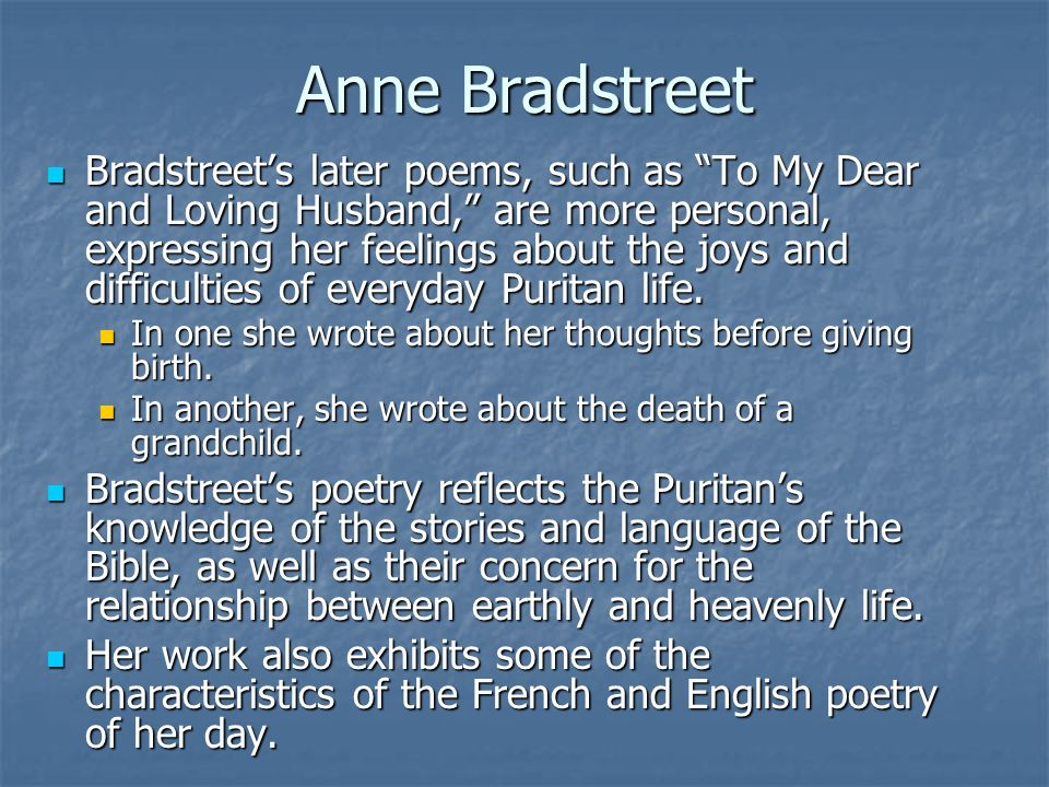 anne bradstreet s poems during the puritan (30) anne bradstreet struggled with the puritan way of life because she sometimes felt more strongly connected to her husband, children, and community than to god (30) several poems is a collection of 18 previously unpublished poems written by bradstreet.