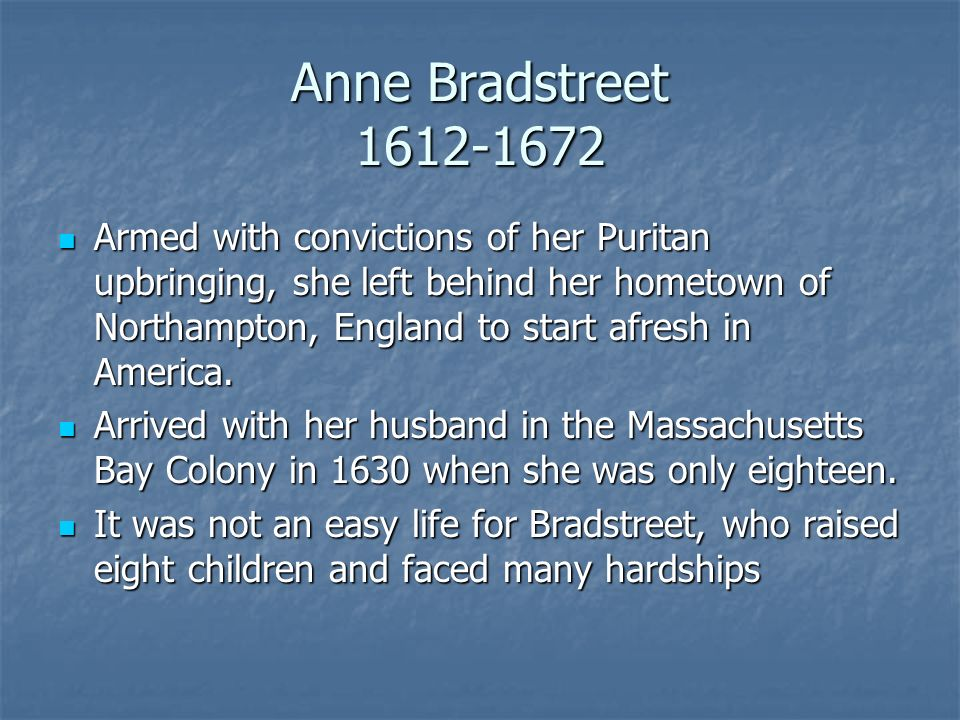 edward taylor anne bradstreet Anne bradstreet's poetry dealt with typical puritan religious themes, but also defended women's reason and the immortality of writing itself.