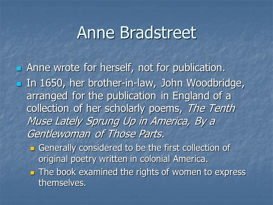 edward taylor anne bradstreet Early american poetry selections from bradstreet, taylor like anne bradstreet, edward taylor emigrated from england to massachusetts and found a poetic identity.