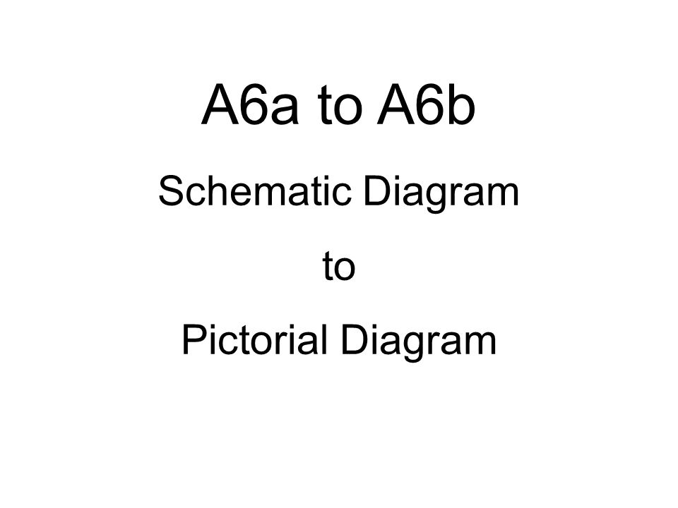 A6a To A6b Schematic Diagram To Pictorial Diagram Ppt Video Online
