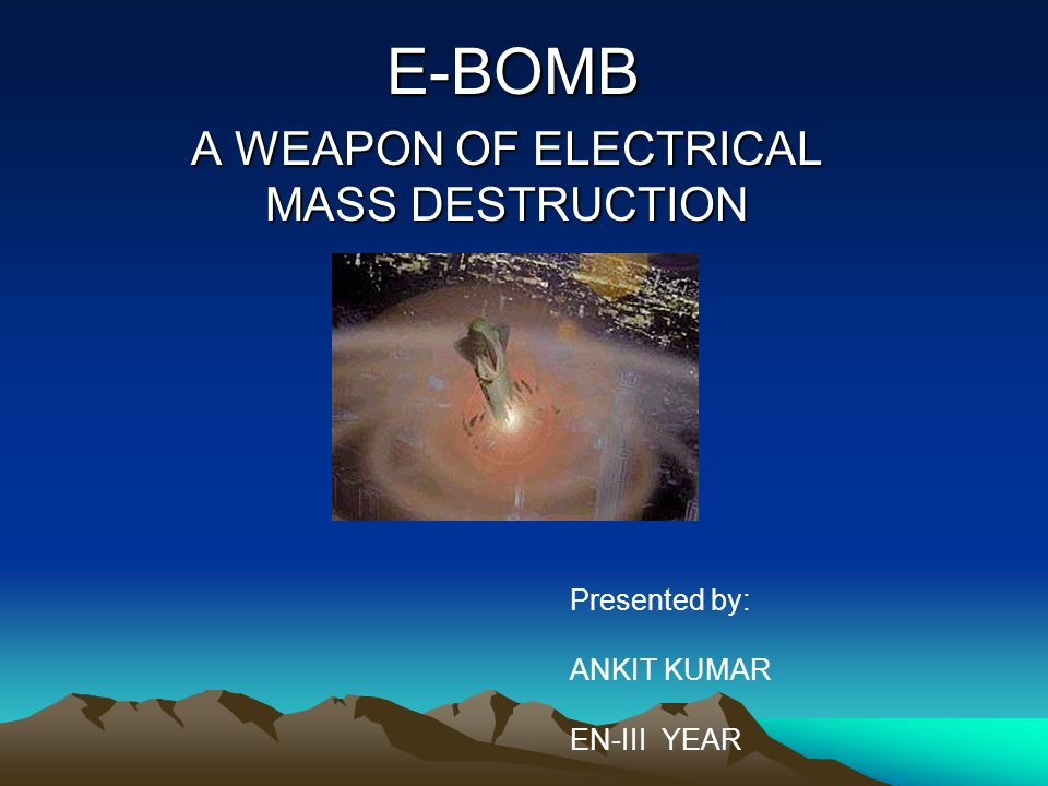E-bomb a weapon of electrical mass destruction ppt video online.