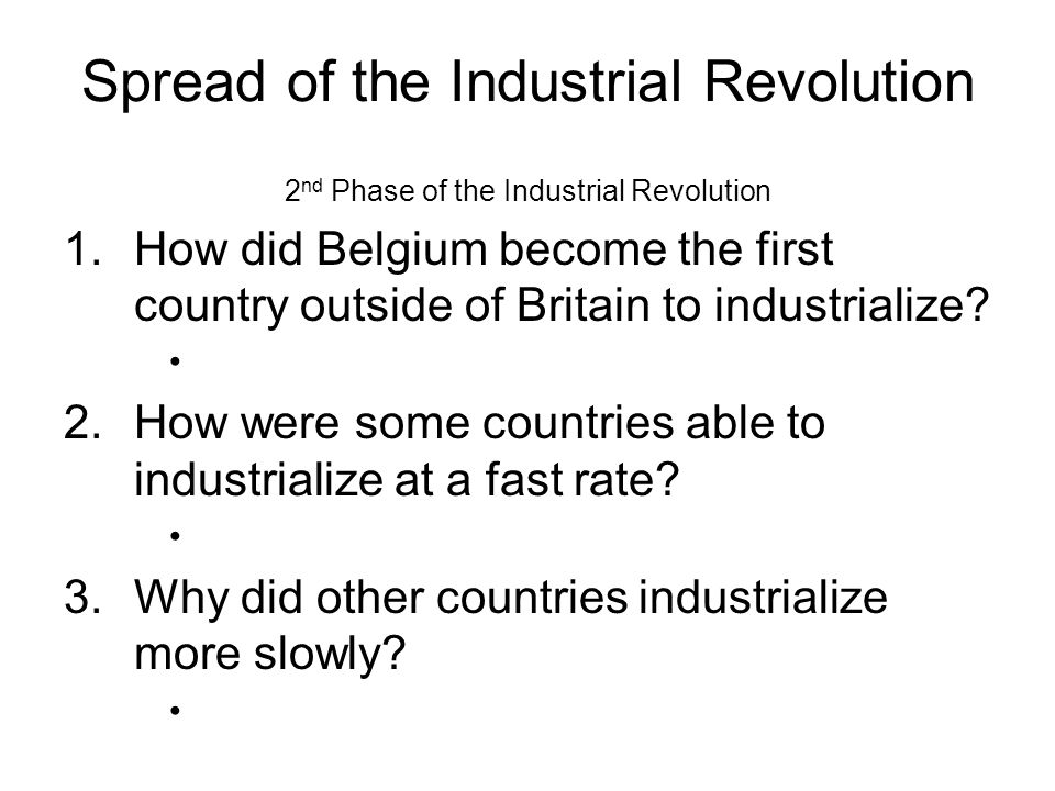 the spread of the industrial revolution Industrial revolution, in modern history, the process of change from an agrarian and handicraft economy to one dominated by industry and machine manufacturingthis process began in britain in the 18th century and from there spread to other parts of.