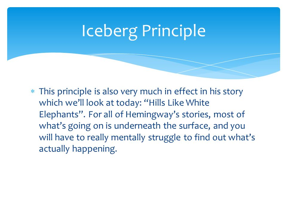 "on iceberg theory in ernest hemingway s work hills like white elephants Hemingway's use of dialogue in ""hills like white elephants"" establishes the relationship of ernest hemingway hemingway hills."