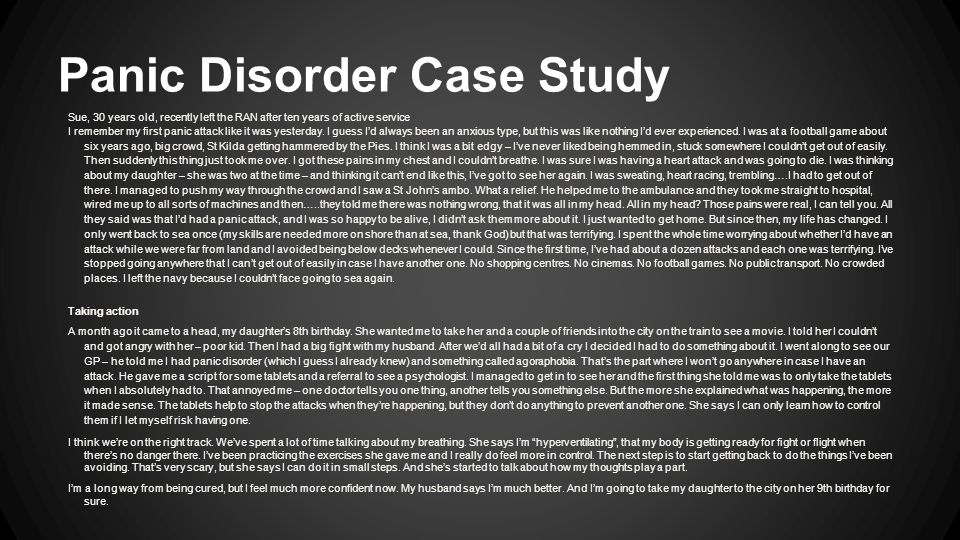 case study of panic disorder Examples of anxiety disorders include generalized anxiety disorder (gad), panic disorder, and social anxiety disorder join a study: children - anxiety disorders.
