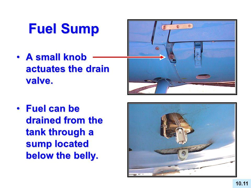 Fuel Sump A small knob actuates the drain valve.