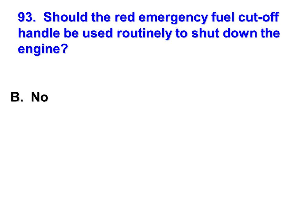 93. Should the red emergency fuel cut-off