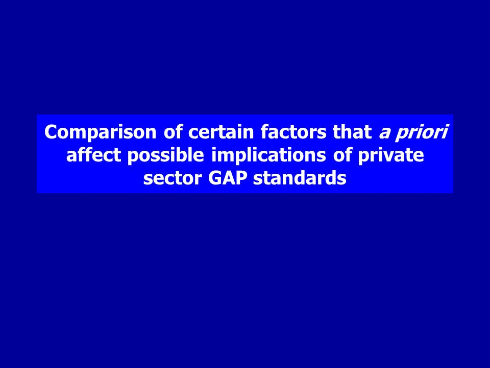 Comparison of certain factors that a priori affect possible implications of private sector GAP standards