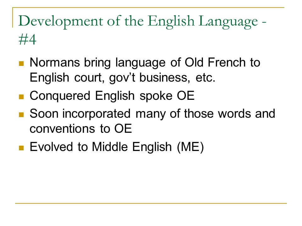 history of the english language development The english language, like all languages, traces its ultimate ancestry to a time predating the written word since history relies heavily on written documents as records of the past, it follows logically that the roots of language must be prehistoric.