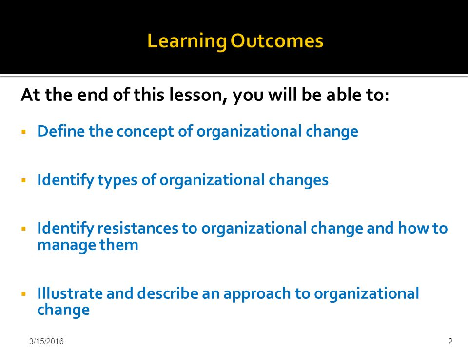 a learning based approach to organizational change This approach sees the management of change as a problem solving process that needs to be resolved by an 'expert' this approach is mainly applied to more technical problems, such as the introduction of a new learner management system, and will normally be led by a specialist project team or senior manager.