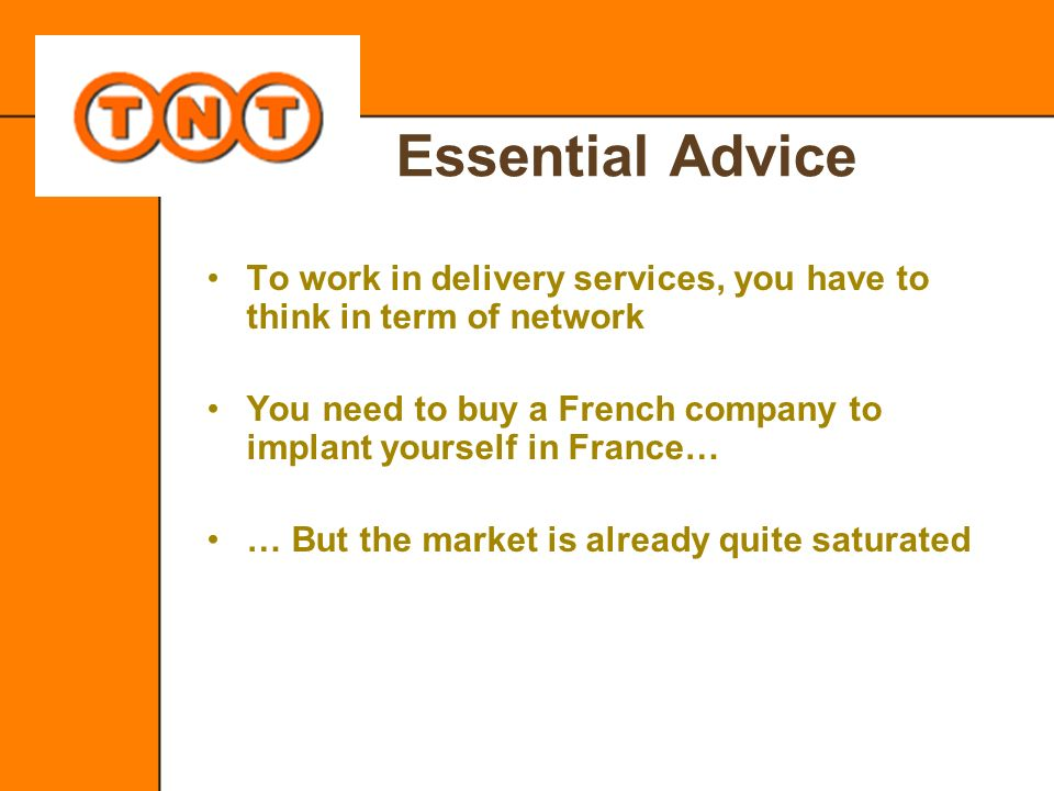 Essential Advice To work in delivery services, you have to think in term of network. You need to buy a French company to implant yourself in France…