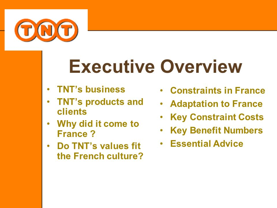 Executive Overview TNT's business TNT's products and clients