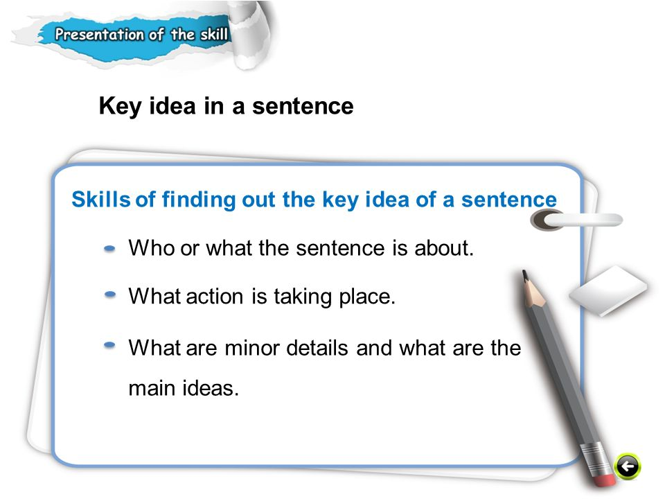Key idea in a sentence Skills of finding out the key idea of a sentence. Who or what the sentence is about.