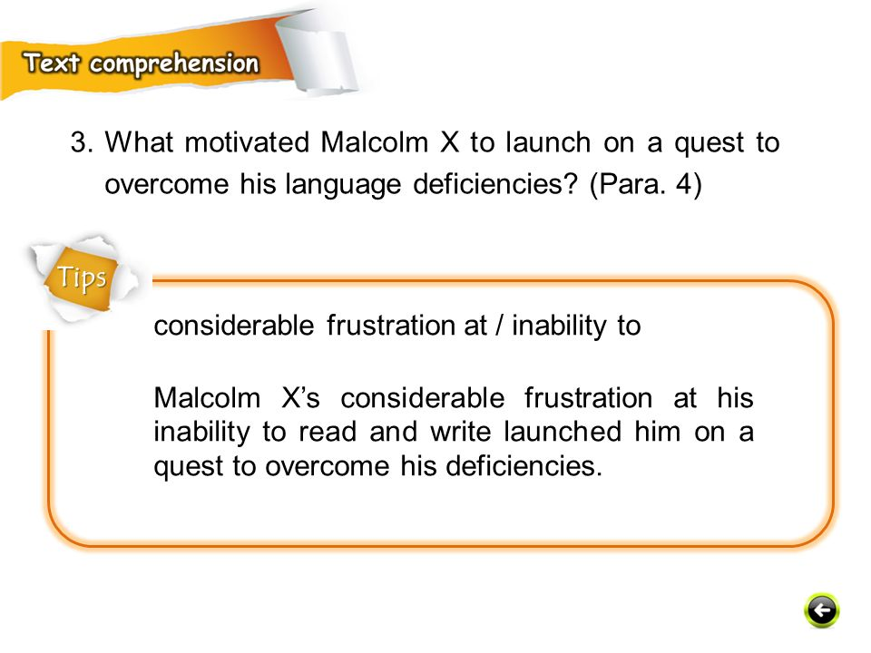 3. What motivated Malcolm X to launch on a quest to overcome his language deficiencies (Para. 4)