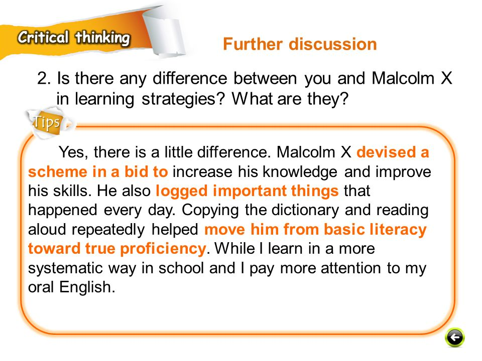 Critical thinking Further discussion. 2. Is there any difference between you and Malcolm X in learning strategies What are they