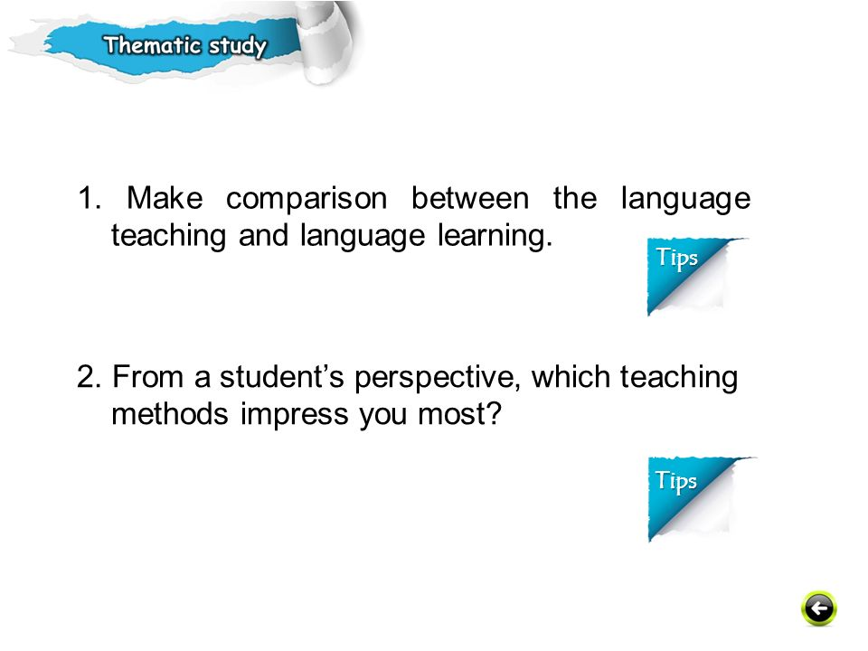 1. Make comparison between the language teaching and language learning.