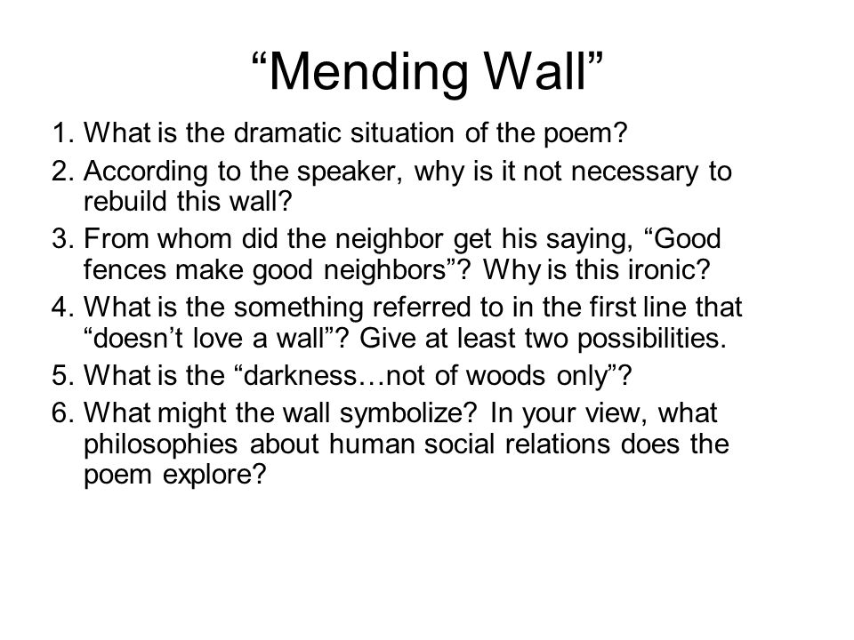 mending wall question and answers Analyze robert frost's mending wall together as a class  irony -- the speaker  claims to be against the wall, to question the need for the wall.