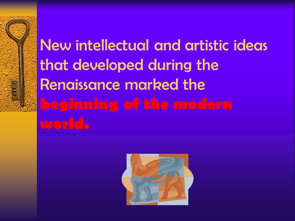 the renaissance beginning of the modern Therefore, the renaissance is the beginning of the modern world and modern government in law the tendency was to challenge the abstract dialectical method of the medieval jurists with a philological and historical interpretation of the sources of roman law.