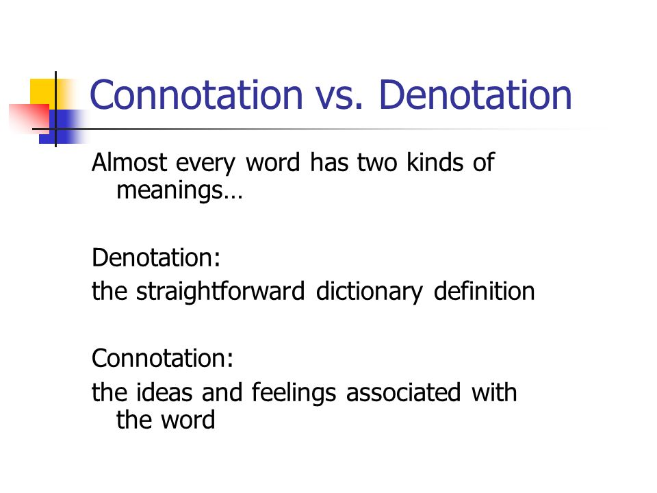 1 04 denotations and connotations Denotation, connotation, and idioms sometimes a word or phrase can mean more than what meets the eye the way it is defined in a dictionary—the denotation—is just part of the story.