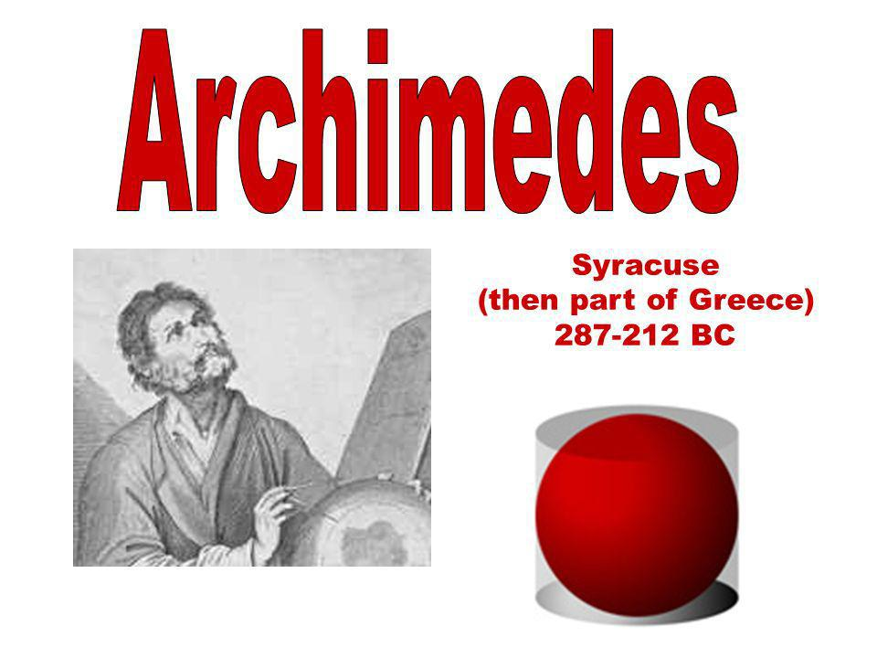Archimedes Syracuse (then part of Greece) 287-212 BC