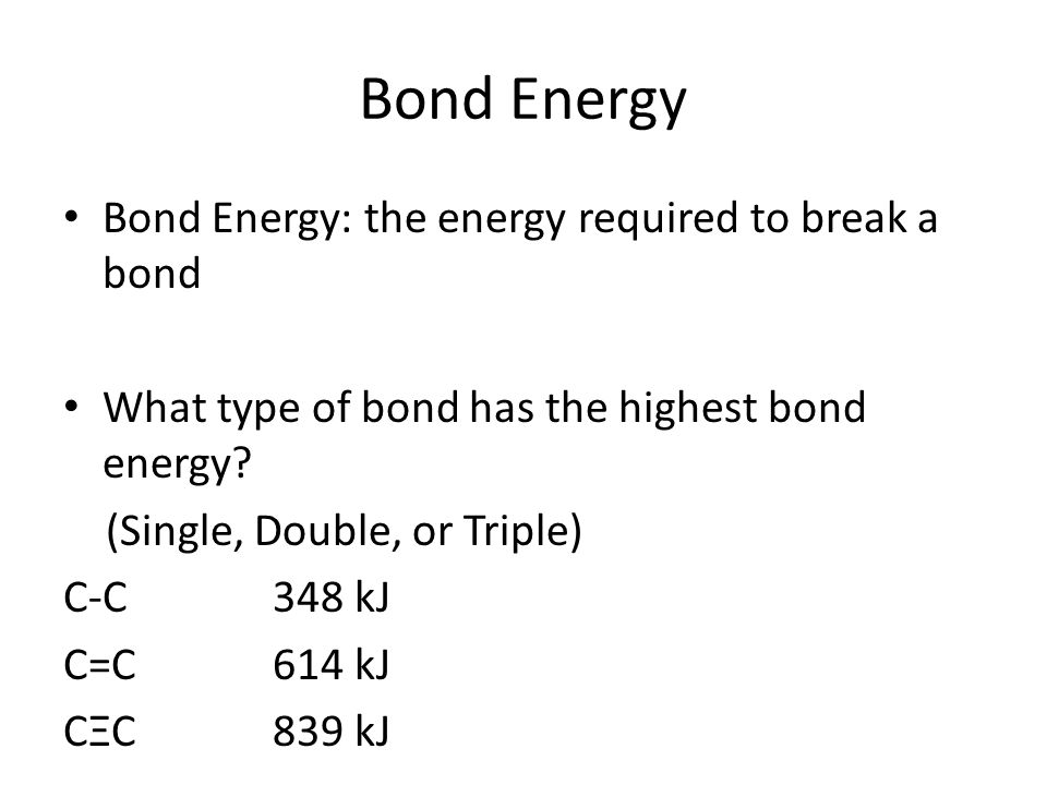 Bond Energy Bond Energy: the energy required to break a bond