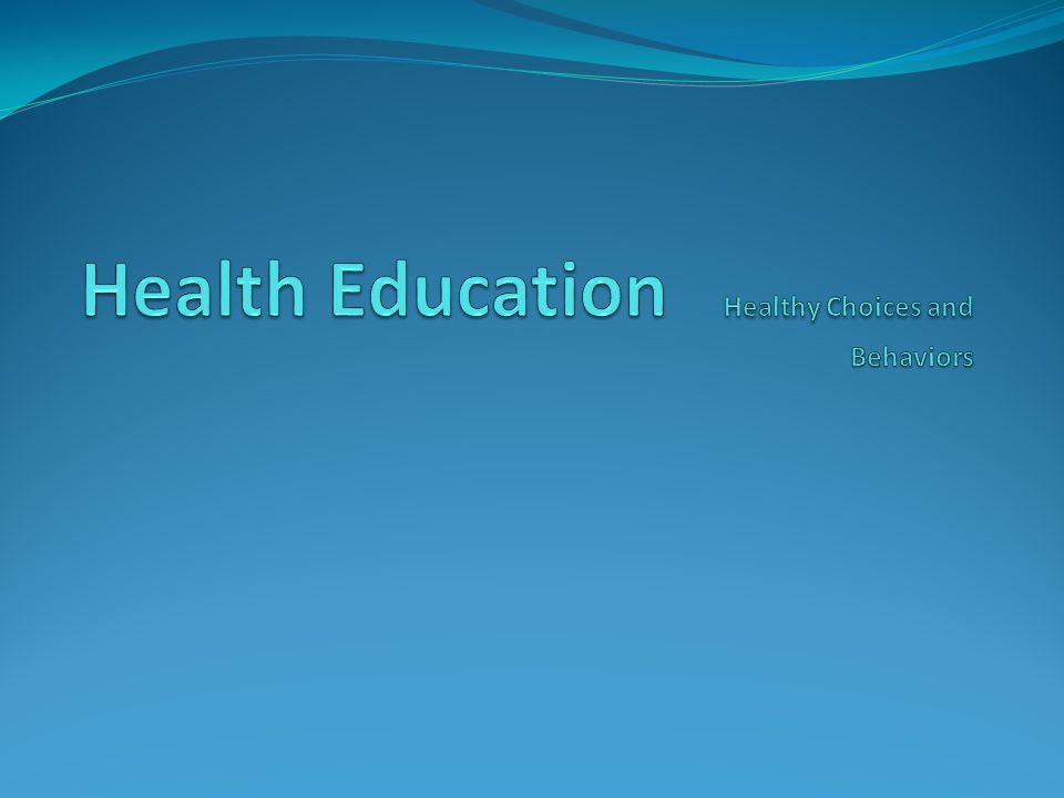Health Education Healthy Choices and Behaviors