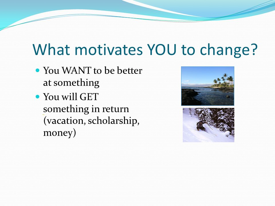 What motivates YOU to change