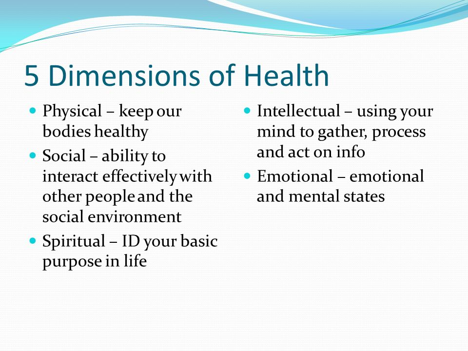 5 Dimensions of Health Physical – keep our bodies healthy