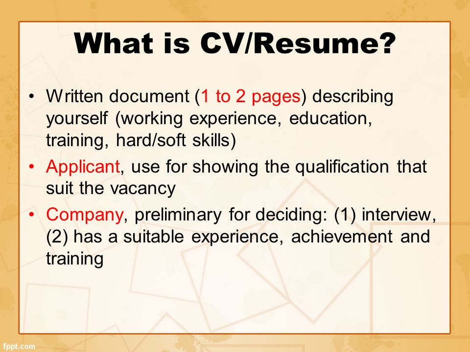What is CV/Resume Written document (1 to 2 pages) describing yourself (