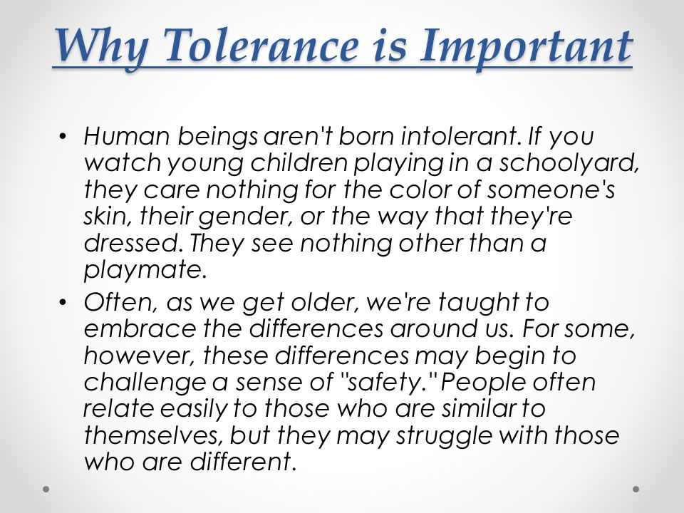 tolerance is important Educators have perhaps the responsibility of teaching and using the most  powerful tool against conflicting differences: tolerance.