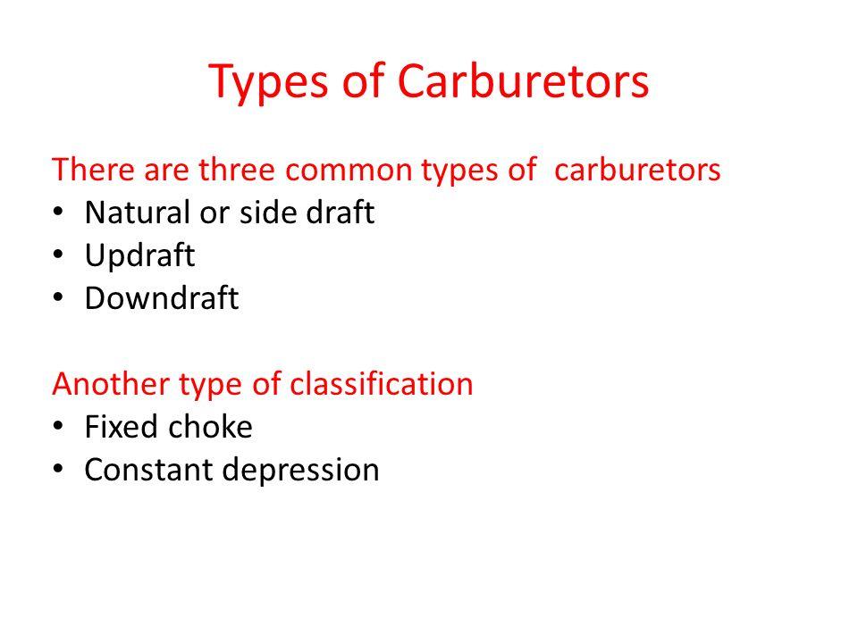 Types of Carburetors There are three common types of carburetors