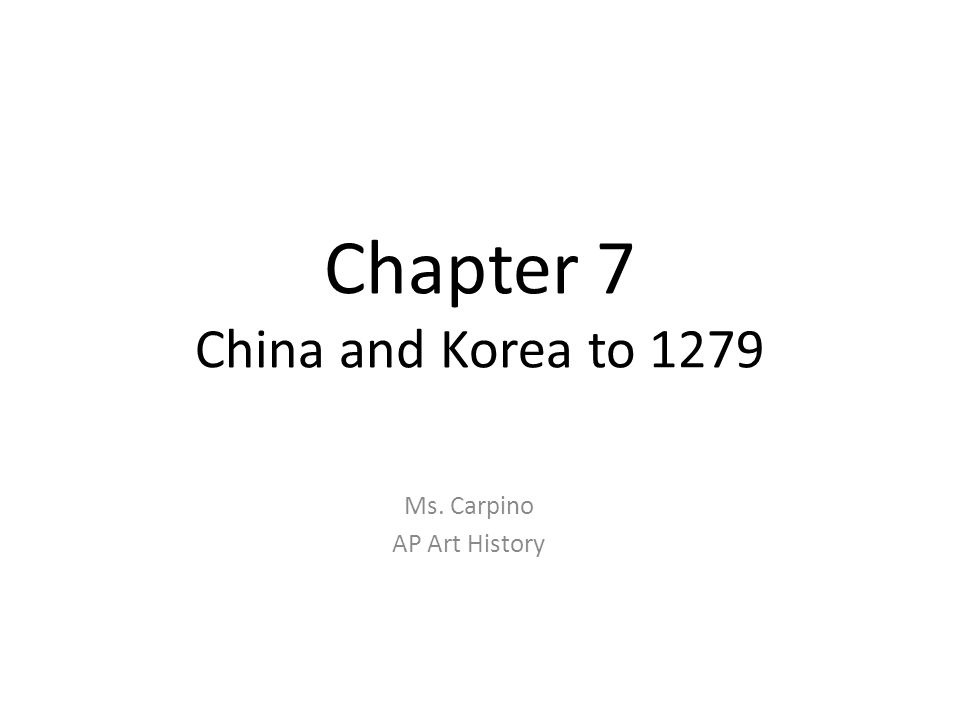 Chapter 7 China and Korea to 1279