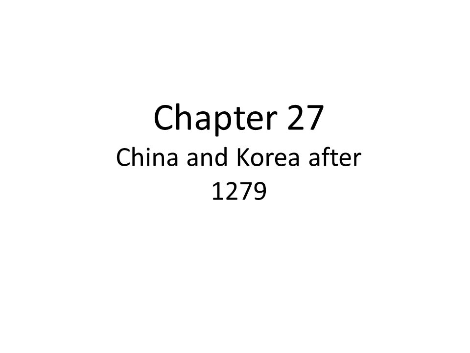 Chapter 27 China and Korea after 1279